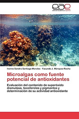 9783846574379: Microalgas como fuente potencial de antioxidantes: Evaluación del contenido de superóxido dismutasa, tocoferoles y pigmentos y determinación de su actividad antioxidante (Spanish Edition)