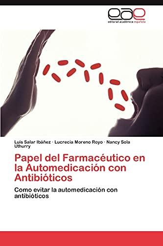 9783846574386: Papel del Farmacéutico en la Automedicación con Antibióticos: Como evitar la automedicación con antibióticos (Spanish Edition)