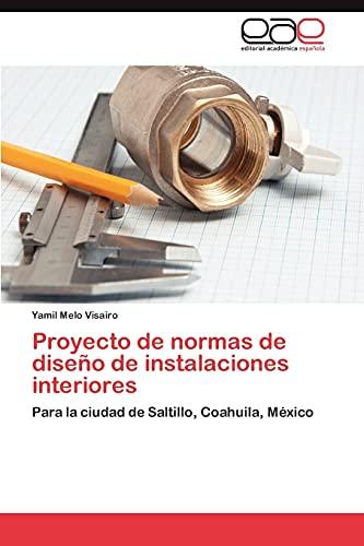 9783846574393: Proyecto de normas de diseño de instalaciones interiores: Para la ciudad de Saltillo, Coahuila, México (Spanish Edition)