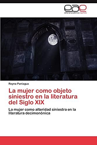 9783846574553: La mujer como objeto siniestro en la literatura del Siglo XIX: La mujer como alteridad siniestra en la literatura decimonónica (Spanish Edition)
