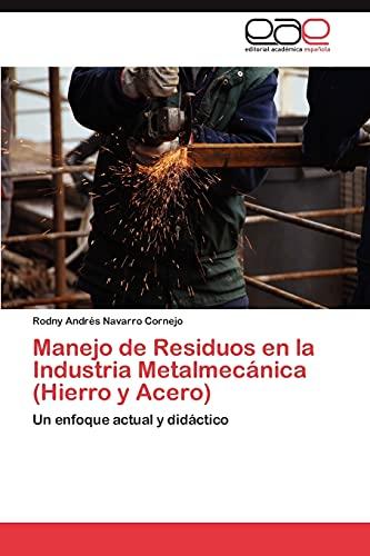 9783846574782: Manejo de Residuos en la Industria Metalmecánica (Hierro y Acero): Un enfoque actual y didáctico (Spanish Edition)