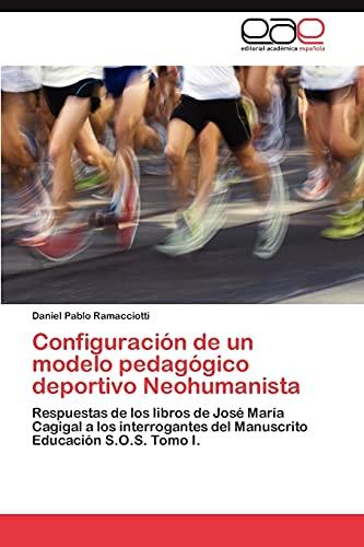 9783846574898: Configuración de un modelo pedagógico deportivo Neohumanista: Respuestas de los libros de José María Cagigal a los interrogantes del Manuscrito Educación S.O.S. Tomo I. (Spanish Edition)