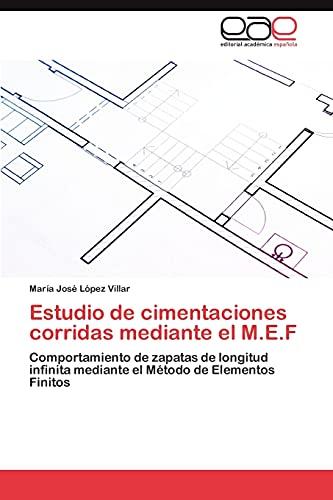 9783846575017: Estudio de cimentaciones corridas mediante el M.E.F: Comportamiento de zapatas de longitud infinita mediante el Método de Elementos Finitos (Spanish Edition)