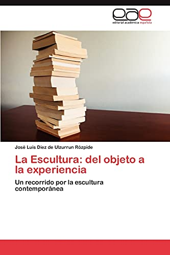 9783846575048: La Escultura: del objeto a la experiencia: Un recorrido por la escultura contemporánea (Spanish Edition)