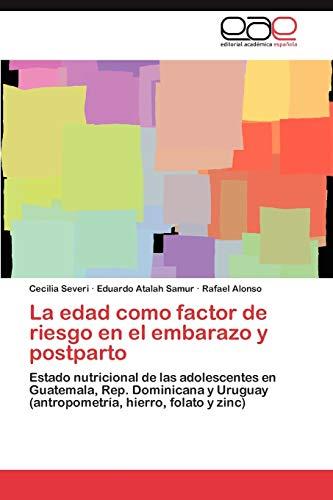 9783846575055: La edad como factor de riesgo en el embarazo y postparto: Estado nutricional de las adolescentes en Guatemala, Rep. Dominicana y Uruguay (antropometría, hierro, folato y zinc) (Spanish Edition)