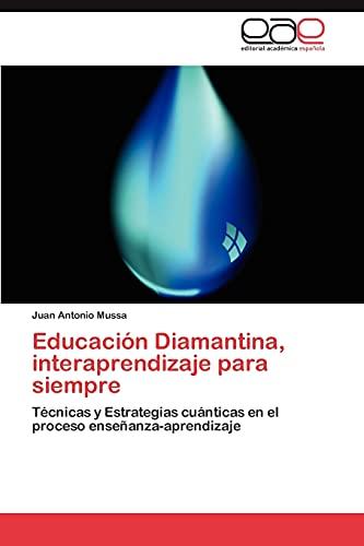 9783846575086: Educación Diamantina, interaprendizaje para siempre: Técnicas y Estrategias cuánticas en el proceso enseñanza-aprendizaje (Spanish Edition)