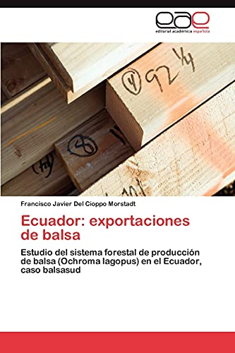Ecuador: Exportaciones de Balsa: Francisco Javier Del Cioppo Morstadt