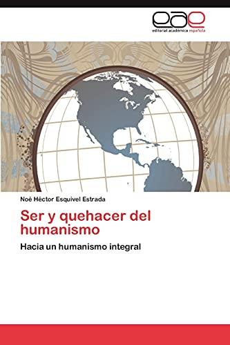 Ser y quehacer del humanismo: Hacia un: Esquivel Estrada, Noé