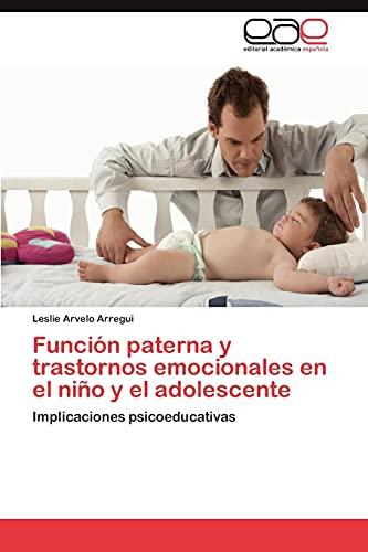 Funcion Paterna y Trastornos Emocionales En El Nino y El Adolescente: Leslie Arvelo Arregui