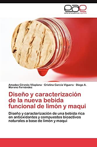 9783846575888: Diseño y caracterización de la nueva bebida funcional de limón y maqui: Diseño y caracterización de una bebida rica en antioxidantes y compuestos ... a base de limón y maqui (Spanish Edition)
