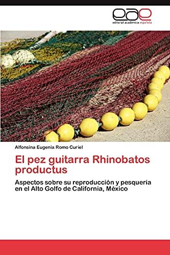 9783846576014: El pez guitarra Rhinobatos productus: Aspectos sobre su reproducción y pesquería en el Alto Golfo de California, México (Spanish Edition)