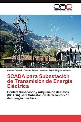 9783846576137: SCADA para Subestación de Transmisión de Energía Eléctrica: Control Supervisor y Adquisición de Datos (SCADA) para Subestación de Transmisión de Energía Eléctrica (Spanish Edition)