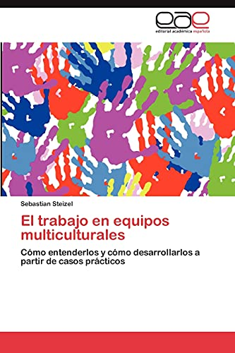 9783846576199: El trabajo en equipos multiculturales: Cómo entenderlos y cómo desarrollarlos a partir de casos prácticos (Spanish Edition)