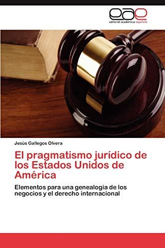9783846576502: El pragmatismo jurídico de los Estados Unidos de América: Elementos para una genealogía de los negocios y el derecho internacional (Spanish Edition)