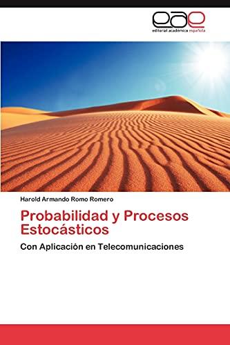 Probabilidad y Procesos Estocásticos: Con Aplicación en: Harold Armando Romo