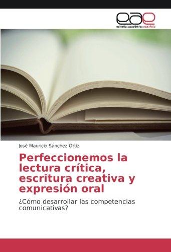 Perfeccionemos la lectura crítica, escritura creativa y: Sánchez Ortiz, José