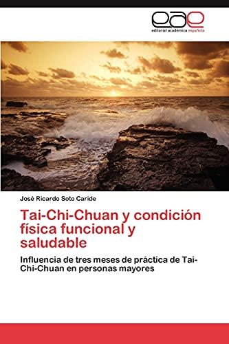Tai-Chi-Chuan y Condicion Fisica Funcional y Saludable: Josà Ricardo Soto Caride