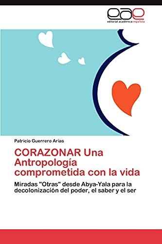 Corazonar Una Antropologia Comprometida Con La Vida: Patricio Guerrero Arias