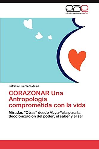 """9783846577011: CORAZONAR Una Antropología comprometida con la vida: Miradas """"Otras"""" desde Abya-Yala para la decolonización del poder, el saber y el ser (Spanish Edition)"""