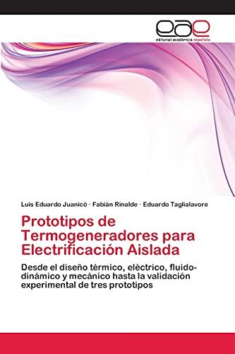 9783846577677: Prototipos de Termogeneradores para Electrificación Aislada: Desde el diseño térmico, eléctrico, fluido-dinámico y mecánico hasta la validación experimental de tres prototipos (Spanish Edition)