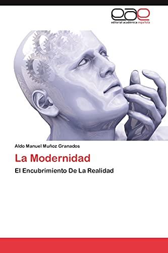 9783846578025: La Modernidad: El Encubrimiento De La Realidad (Spanish Edition)