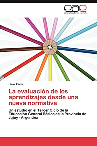 9783846578223: La evaluación de los aprendizajes desde una nueva normativa: Un estudio en el Tercer Ciclo de la Educación General Básica de la Provincia de Jujuy - Argentina (Spanish Edition)