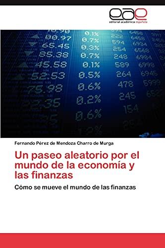 9783846578650: Un paseo aleatorio por el mundo de la economía y las finanzas: Cómo se mueve el mundo de las finanzas (Spanish Edition)