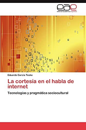 9783846578780: La cortesía en el habla de internet: Tecnologías y pragmática sociocultural (Spanish Edition)
