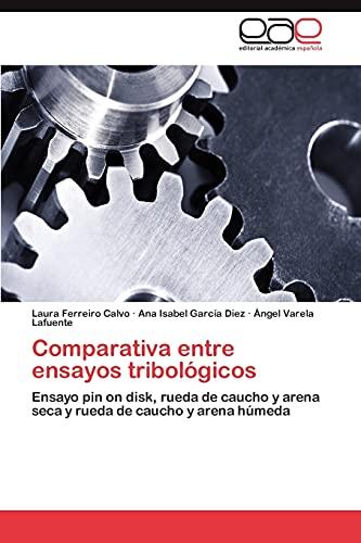 9783846578827: Comparativa entre ensayos tribológicos: Ensayo pin on disk, rueda de caucho y arena seca y rueda de caucho y arena húmeda (Spanish Edition)