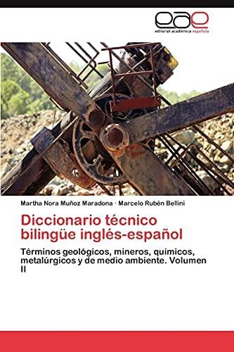 9783846578957: Diccionario técnico bilingüe inglés-español: Términos geológicos, mineros, químicos, metalúrgicos y de medio ambiente. Volumen II (Spanish Edition)