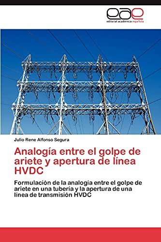 9783846579008: Analogía entre el golpe de ariete y apertura de línea HVDC: Formulación de la analogía entre el golpe de ariete en una tubería y la apertura de una línea de transmisión HVDC (Spanish Edition)