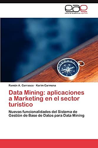 9783846579442: Data Mining: aplicaciones a Marketing en el sector turístico: Nuevas funcionalidades del Sistema de Gestión de Base de Datos para Data Mining (Spanish Edition)