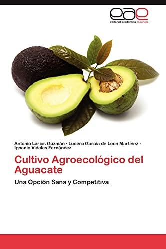 9783846579602: Cultivo Agroecológico del Aguacate: Una Opción Sana y Competitiva (Spanish Edition)