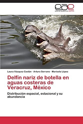 9783846579671: Delfín nariz de botella en aguas costeras de Veracruz, México: Distribución espacial, estacional y su abundancia (Spanish Edition)