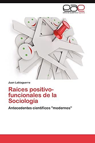 Raices Positivo-Funcionales de La Sociologia: Juan Labiaguerre