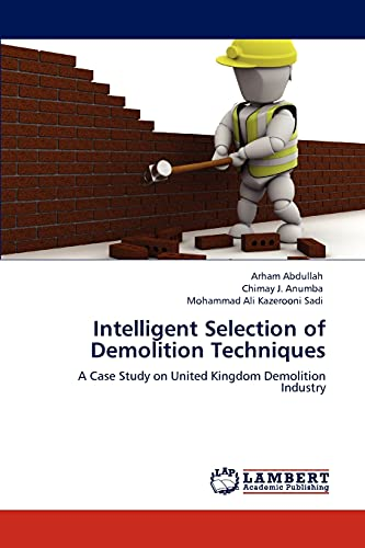 9783846580080: Intelligent Selection of Demolition Techniques: A Case Study on United Kingdom Demolition Industry