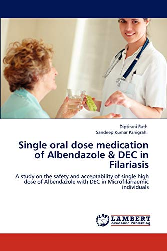 9783846580295: Single oral dose medication of Albendazole & DEC in Filariasis: A study on the safety and acceptability of single high dose of Albendazole with DEC in Microfilariaemic individuals