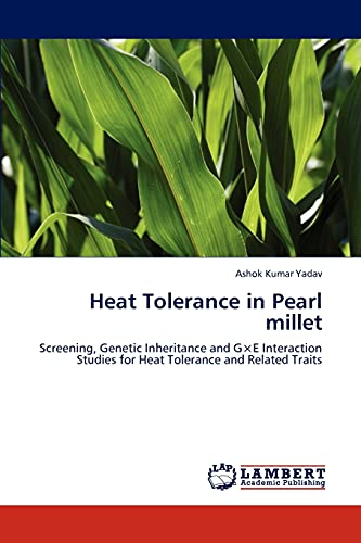 9783846581155: Heat Tolerance in Pearl millet: Screening, Genetic Inheritance and G×E Interaction Studies for Heat Tolerance and Related Traits