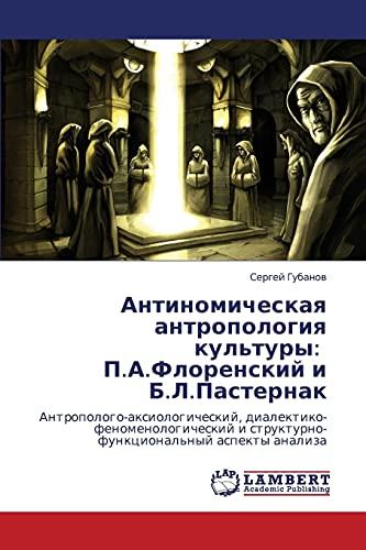 Antinomicheskaya Antropologiya Kultury: P.A.Florenskiy I B.L.Pasternak: Sergey Gubanov