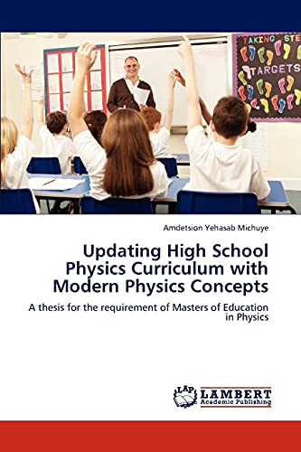 9783846582015: Updating High School Physics Curriculum with Modern Physics Concepts: A thesis for the requirement of Masters of Education in Physics