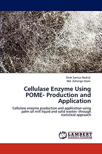 Cellulase Enzyme Using Pome- Production and Application: Shah Samiur Rashid