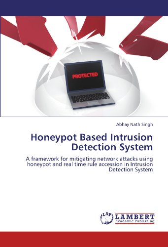 9783846583104: Honeypot Based Intrusion Detection System: A framework for mitigating network attacks using honeypot and real time rule accession in Intrusion Detection System