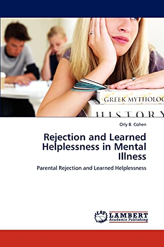 9783846583418: Rejection and Learned Helplessness in Mental Illness: Parental Rejection and Learned Helplessness