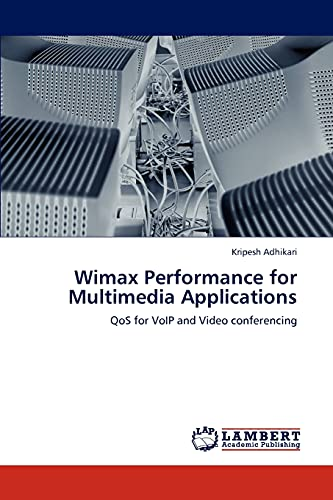 9783846583562: Wimax Performance for Multimedia Applications: QoS for VoIP and Video conferencing