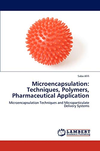 Microencapsulation: Techniques, Polymers, Pharmaceutical Application: Saba Afifi