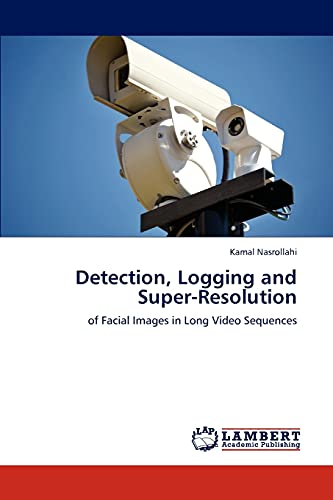 Detection, Logging and Super-Resolution: Kamal Nasrollahi