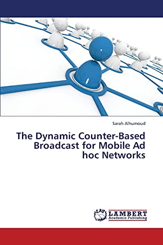 9783846585726: The Dynamic Counter-Based Broadcast for Mobile Ad hoc Networks