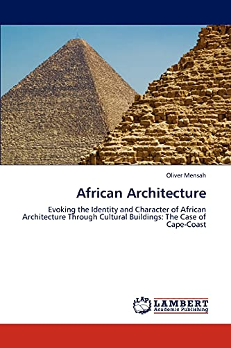 9783846585917: African Architecture: Evoking the Identity and Character of African Architecture Through Cultural Buildings: The Case of Cape-Coast