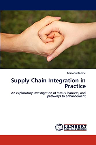 9783846585986: Supply Chain Integration in Practice: An exploratory investigation of status, barriers, and pathways to enhancement