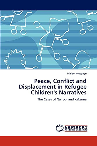 9783846586037: Peace, Conflict and Displacement in Refugee Children's Narratives: The Cases of Nairobi and Kakuma